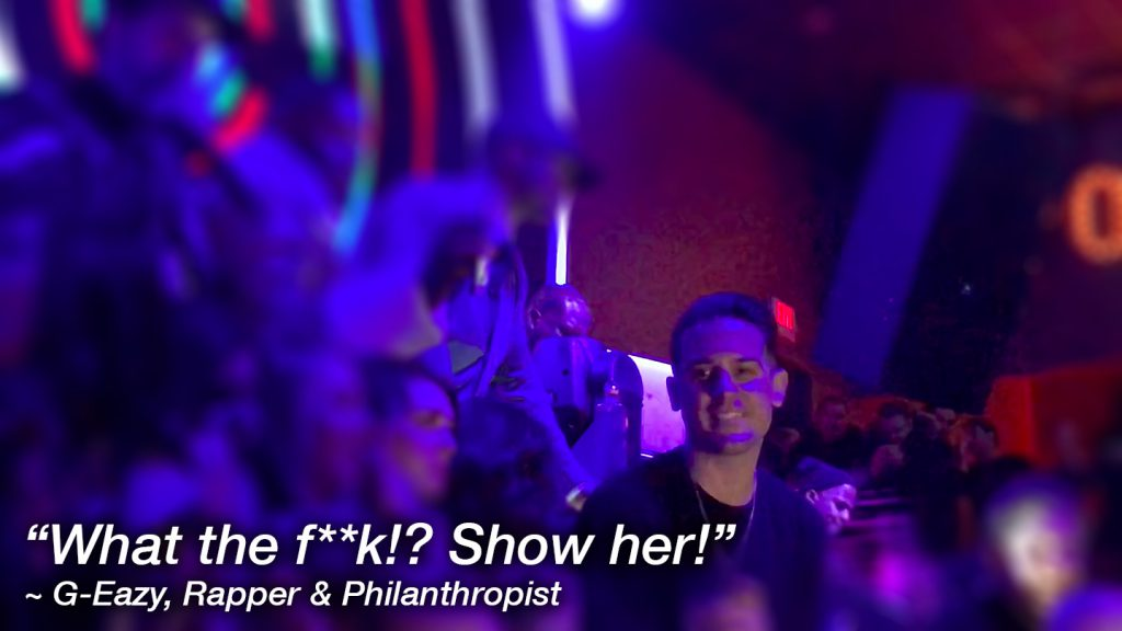 """What the f***! Show her!"" ~ G-Eazy, Rapper & Philanthropist"